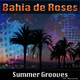 Bahia de Roses Summer Grooves
