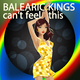 Balearic Kings - Can't Feel This