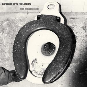 Bareback Boys feat. Maury - Use Me as a Toilet (Bareback Boys)