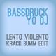 Bassdruck - Yo DJ(Lento Violento Krach Bumm Edit)
