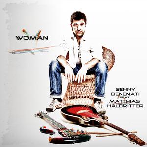 Benny Benenati Feat. Matthias Halbritter - Woman (Mill In The Wood Studios)