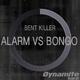Bent Killer Alarm vs Bongo