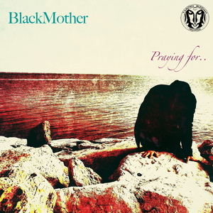 Blackmother - Praying For... (Tainted Buddah Recs)