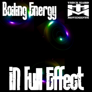 Boiling Energy - In Full Effect (Thick Hard Movements)