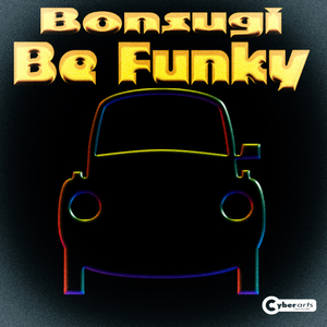 Bonsugi - Be Funky (Cyber Arts Records)