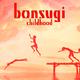 Bonsugi Childhood