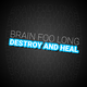 Brain Foo Long Destroy and Heal