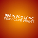 Brain Foo Long Sexy Club Night