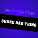 Brain Foo Long Shake Däd Thing