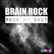 Brain Rock Rock My Body