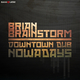 Brian Brainstorm Downtown Dub / Nowadays