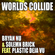 Bryan Nu & Solemn Brick feat. Plastic Deja Vu Worlds Collide