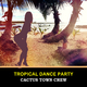 Cactus Town Crew Tropical Dance Party