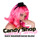 Candy Shop Suck Squeeze Bang Blow