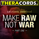 Make Raw Not War Part 1 by Catatonic Overload mp3 download