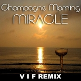 Miracle V I F Remix by Champagne Morning mp3 download