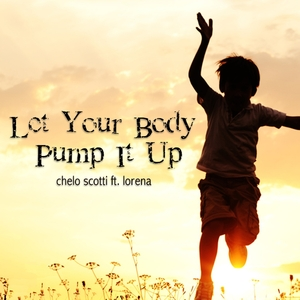 Chelo Scotti feat. Lorena - Let Your Body Pump It Up (Uritorco)