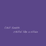 Chillin'' Like a Villain by Chill Smith mp3 download
