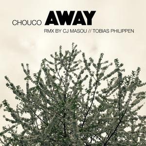 Chouco - Away(CJ Masou & Tobias Philippen Remix) (Puuuhh Records)