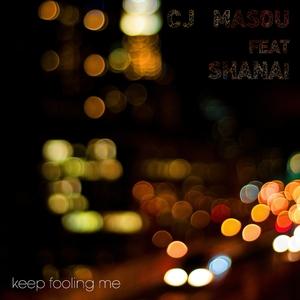 Cj Masou feat. Shanai - Keep Fooling Me  (Puuuhh Records)