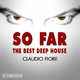Claudio Fiore So Far: The Best Deep House