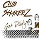 Club ShakerZ Get Dirty