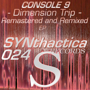 Console 9 - Dimension Trip: Remastered and Remixed EP (Synthactica Records)