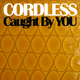 Cordless Caught by You