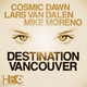 Cosmic Dawn & Lars Van Dalen & Mike Moreno Destination Vancouver