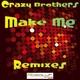 Crazy Brothers Make Me Remixes