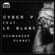Cyber P feat. Le Blanc - Schwarzer Planet
