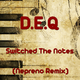 D.E.Q Switched the Notes(Nepreno Remix)