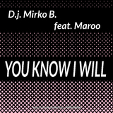 You Know I Will by D.J. Mirko B. feat. Maroo mp3 download