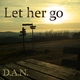D.a.n. Let Her Go