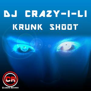 DJ Crazy-I-Li - Krunk Shoot (Clubbing Records)
