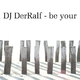 DJ Derralf - Be Your