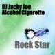 DJ Jacky Joe & Alcohol Cigarette Rock Star
