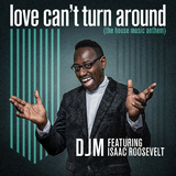 Love Can''t Turn Around by DJM feat. Isaac Roosevelt mp3 download