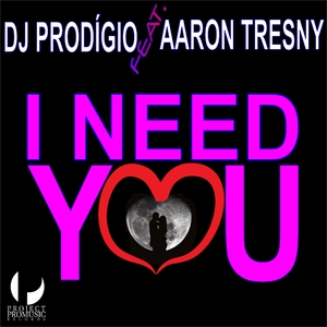 DJ Prodigio feat. Aaron Tresny - I Need You (Project Pro Music)