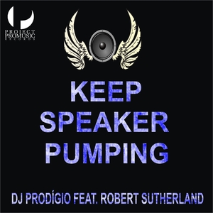 DJ Prodigio feat. Robert Sutherland - Keep Speaker Pumping (Project Pro Music)