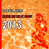 Come On Do It Baby 2013 by DJ Raul Sete mp3 download