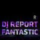 DJ Report Fantastic