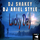 DJ Shakey & DJ Ariel Style - Lucky Day