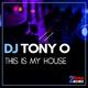 DJ Tony O - This Is My House