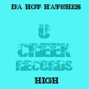 Da Hot Hatches - High (U-Creek Records)