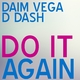 Daim Vega & D Dash Do It Again