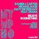 Damien J. Carter, Michael Maze & Matt Devereaux feat. Zhana Believe in Something