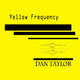 Dan Taylor Yellow Frequency