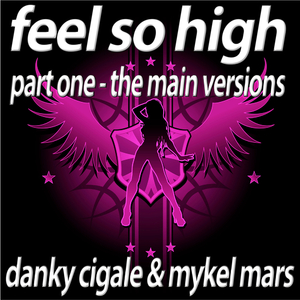Danky Cigale & Mykel Mars - Feel so High - Part1 The Main Versions (Bikini Sounds)