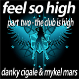 Feel so High - Part 2 The Club Is High by Danky Cigale & Mykel Mars mp3 downloads
